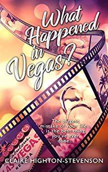 What Happened in Vegas?: A Second chance romance by [Claire Highton-Stevenson]