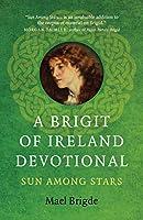 A Brigit of Ireland Devotional: Sun Among Stars