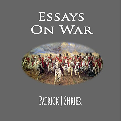 Essays On War Audiobook  Patrick J Shrier  Audiblecomau Essays On War Cover Art