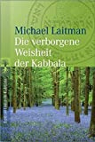 Die verborgene Weisheit der Kabbala - Michael Laitman