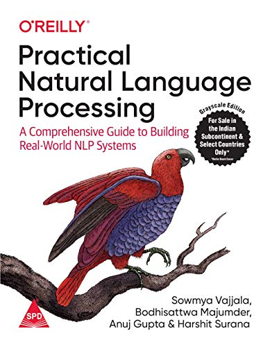 Practical Natural Language Processing: A Comprehensive Guide to Building Real-World NLP Systems (Greyscale Indian Edition)
