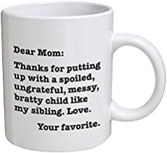 Funny Mug - Dear Mom: Thanks for putting up with a bratty child. Love. Your favorite - 11 OZ Coffee Mugs - Funny Inspirational and sarcasm - By A Mug To Keep TM