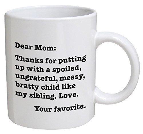 a mug to keep tm mom cups Funny Mug - Dear Mom: Thanks for putting up with a bratty child. Love. Your favorite - 11 OZ Coffee Mugs - Funny Inspirational and sarcasm - By A Mug To Keep TM