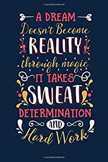 A dream doesn't become reality through magic it takes sweat determination and hard work: Nurse notebook journal/organizer ...