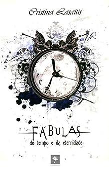 Fábulas do Tempo e da Eternidade por [Cristina Lasaitis]