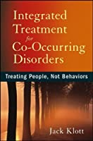 Integrated Treatment for Co-Occurring Disorders: Treating People, Not Behaviors by Jack Klott(2013-02-26)