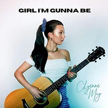 Girl I'm Gunna Be