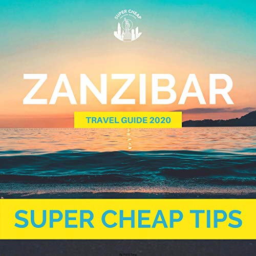 Super Cheap Tips: Zanzibar 2020 Travel Guide cover art