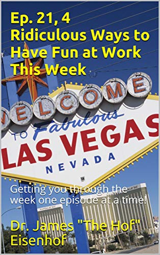 Ep. 21, 4 Ridiculous Ways to Have Fun at Work This Week: Getting you through the week one episode at a time! (Having Fun in the Work Place Series) (English Edition)
