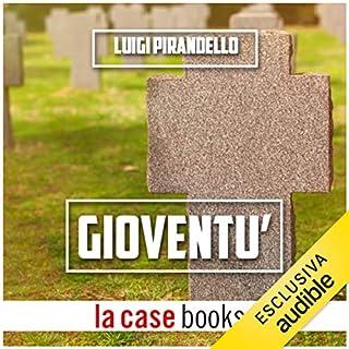 Gioventù                   Di:                                                                                                                                 Luigi Pirandello                               Letto da:                                                                                                                                 Gaetano Marino                      Durata:  35 min     3 recensioni     Totali 2,7