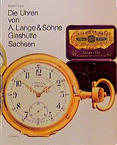 Die Uhren von A. Lange und Söhne, Glashütte / Sachsen.