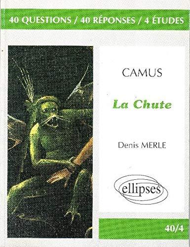 Camus, La Chute: 40 questions, 40 réponses, 4 études