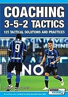 Coaching 3-5-2 Tactics - 125 Tactical Solutions & Practices