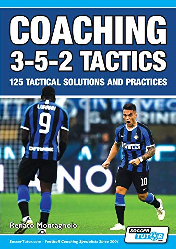 Coaching 3-5-2 Tactics - 125 Tactical Solutions & Practices