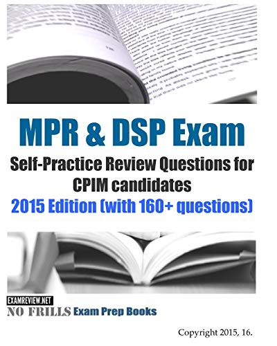MPR & DSP Exam Self-Practice Review Questions for CPIM candidates 2015/16 Edition