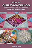 HOW TO QUILT AS YOU GO: EASY CLASSIC QAYG PROJECTS TO HELP YOU GAIN MASTERY