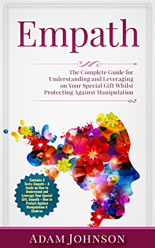 Download Empath: The Complete Guide for Understanding and Leveraging on Your Special Gift Whilst Protecting Against Manipulation (Contains 3 Texts) (English Edition) B07BWKW7GV