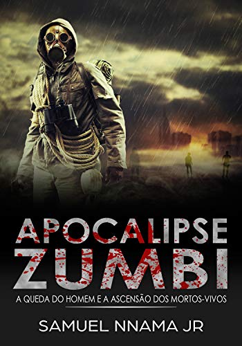 Apocalipse Zumbi: A Queda do Homem e a Ascensão dos Mortos- (Mundo dos Mortos-vivos Livro 1)