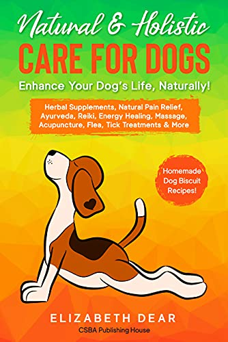 Natural & Holistic Care for Dogs – Enhance Your Dog's Life  Naturally!: Herbal Supplements  Natural Pain Relief  Ayurveda  Reiki  Energy Healing  Massage  Acupuncture  Flea  Tick Treatments & More