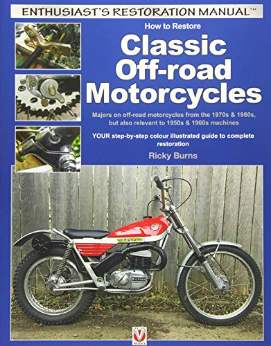 How to Restore Classic Off-Road Motorcycles: Majors on Off-Road Motorcycles from the 1970s & 1980s, but Also Relevant to 1950s & 1960s Machines (Enthusiast\'s Restoration Manual)