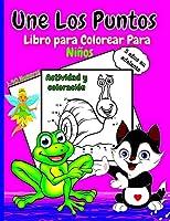 Une Los Puntos Libro para Colorear Para Niños: Actividades divertidas para niños Libros de puntos a puntos fáciles para niños Edades 5-10 5-8 5-7 6-8 Libros de actividades para niños y niñas Connect The Dots
