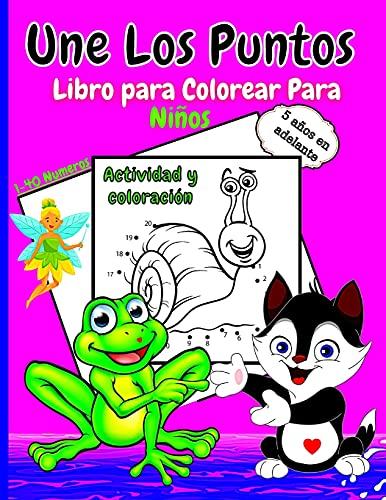 Une Los Puntos Libro para Colorear Para Niños: Actividades divertidas para niños Libros de puntos a puntos fáciles para niños Edades 5-10 5-8 5-7 6-8 ... para niños y niñas Connect The Dots