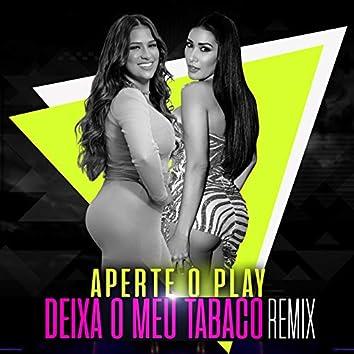 Aperte O Play (Deixa O Meu Tabaco Remix)