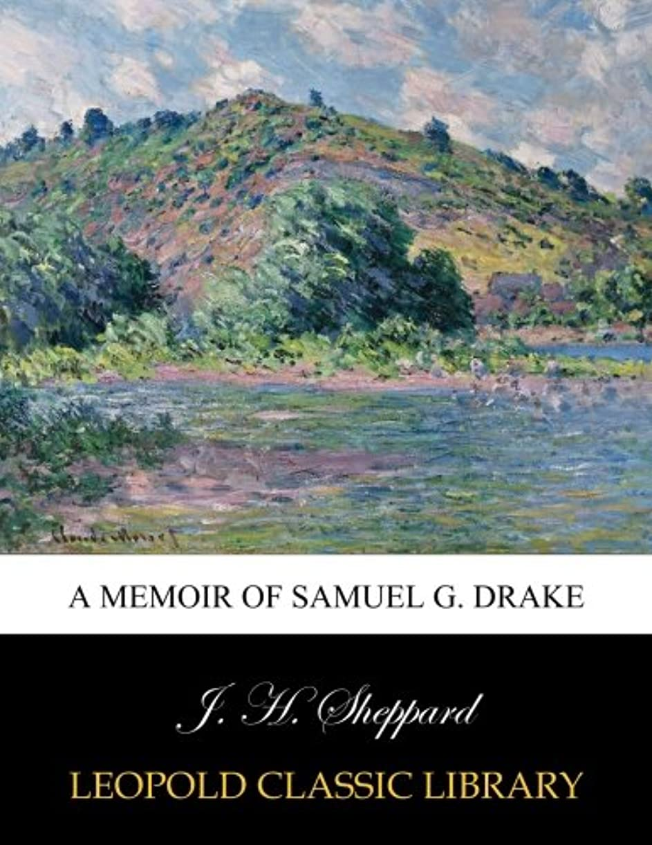 完全に論争の的前方へA memoir of Samuel G. Drake
