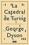 La catedral de Turing: Los orígenes del universo digital (Spanish Edition)