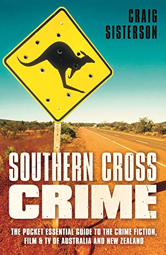 Compare Textbook Prices for Southern Cross Crime: The Pocket Essential Guide to the Crime Fiction, Film & TV of Australia and New Zealand  ISBN 9780857304001 by Sisterson, Craig,Robotham, Michael