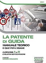 La patente di guida. Manuale teorico e quiz per l'esame. Categorie A e B e relative sottocategorie.