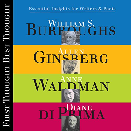 First Thought, Best Thought                   By:                                                                                                                                 William S. Burroughs,                                                                                        Diane DiPrima,                                                                                        Allen Ginsberg,                   and others                          Narrated by:                                                                                                                                 William S. Burroughs,                                                                                        Diane DiPrima,                                                                                        Allen Ginsberg,                   and others                 Length: 4 hrs and 39 mins     1 rating     Overall 5.0