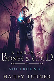 A Ferry of Bones & Gold (Soulbound Book 1) by [Hailey Turner]