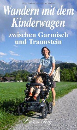 Wandern mit dem Kinderwagen zwischen Garmisch und Traunstein