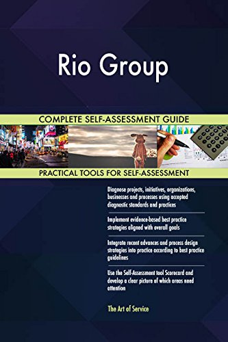 Rio Group All-Inclusive Self-Assessment - More than 670 Success Criteria, Instant Visual Insights, Comprehensive Spreadsheet Dashboard, Auto-Prioritized for Quick Results