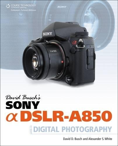Download David Busch's Sony Alpha DSLR-A850 Guide to Digital Photography 1435457552