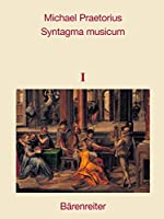 Syntagma Musicum, Band 1-3: Faksimile-Reprint Der Ausgaben Von 1614/15 Und 1619