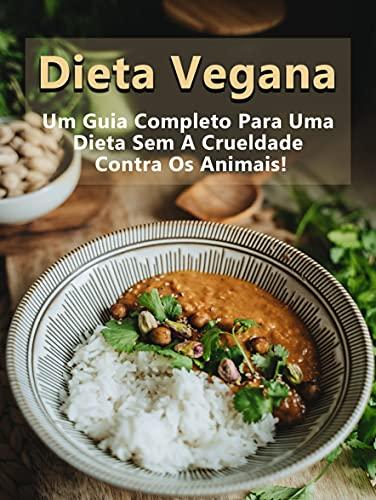 Dieta Vegana Mais Curso Em Vídeo E Bônus : Um Guia Completo Para Uma Dieta Sem A Crueldade Contra Os Animais!