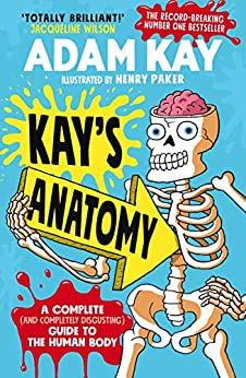 Kay's Anatomy: A Complete (and Completely Disgusting) Guide to the Human Body by [Adam Kay, Henry Paker]