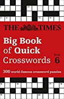 The Times Big Book of Quick Crosswords Book 6: 300 World-Famous Crossword Puzzles (The Times Crosswords)