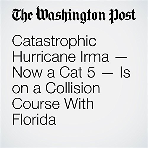 Catastrophic Hurricane Irma — Now a Cat 5 — Is on a Collision Course With Florida copertina