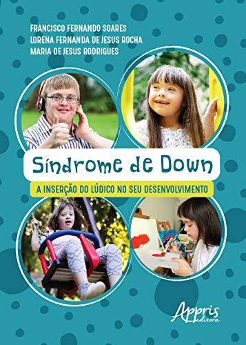 Síndrome de Down. A Inserção do Lúdico no Seu Desenvolvimento