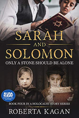 Sarah and Solomon: Only A Stone Should Be Alone (A Holocaust Story Series Book 4) by [Roberta Kagan]