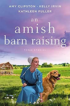 An Amish Barn Raising: Three Stories by [Amy Clipston, Kelly Irvin, Kathleen Fuller]