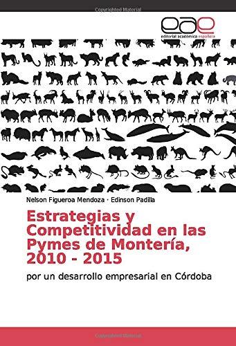 Estrategias y Competitividad en las Pymes de Montería, 2010 - 2015: por un desarrollo empresarial en Córdoba