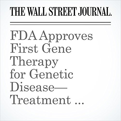 FDA Approves First Gene Therapy for Genetic Disease—Treatment Could Cost $1 Million copertina