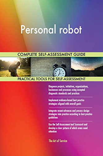 Personal robot All-Inclusive Self-Assessment - More than 680 Success Criteria, Instant Visual Insights, Comprehensive Spreadsheet Dashboard, Auto-Prioritized for Quick Results