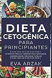 DIETA CETOGÉNICA PARA PRINCIPIANTES: 50 Recetas Fáciles y Rápidas para Adelgazar, Quemar Grasa y Mejorar tu Salud