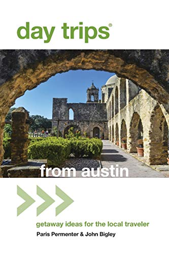 Day Trips from Austin: Getaway Ideas For The Local Traveler, 7th Edition