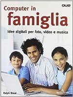 Computer in famiglia. Idee digitali per foto, video e musica